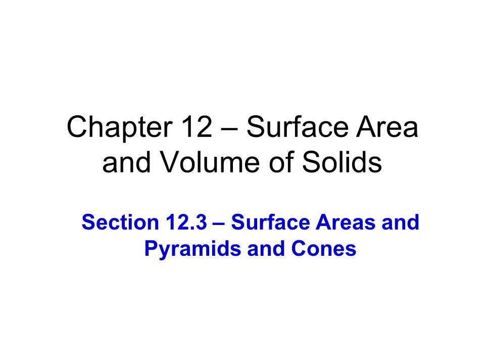 Chapter 12 – Surface Area and Volume of Solids Section 12.3 – Surface Areas and Pyramids and Cones