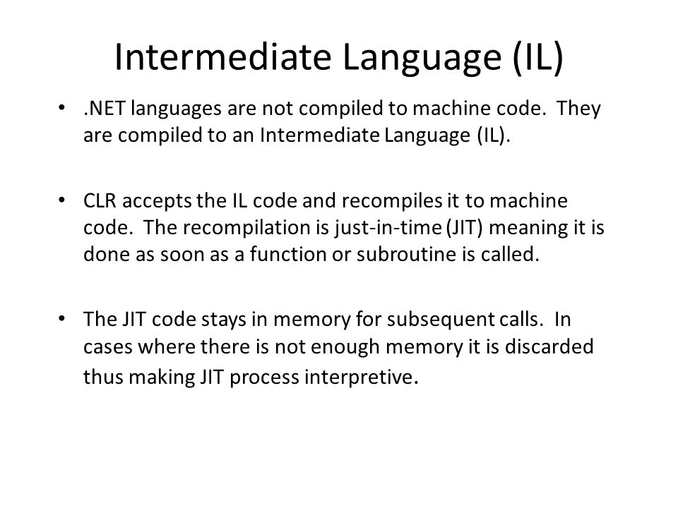 Intermediate Language (IL).NET languages are not compiled to machine code.