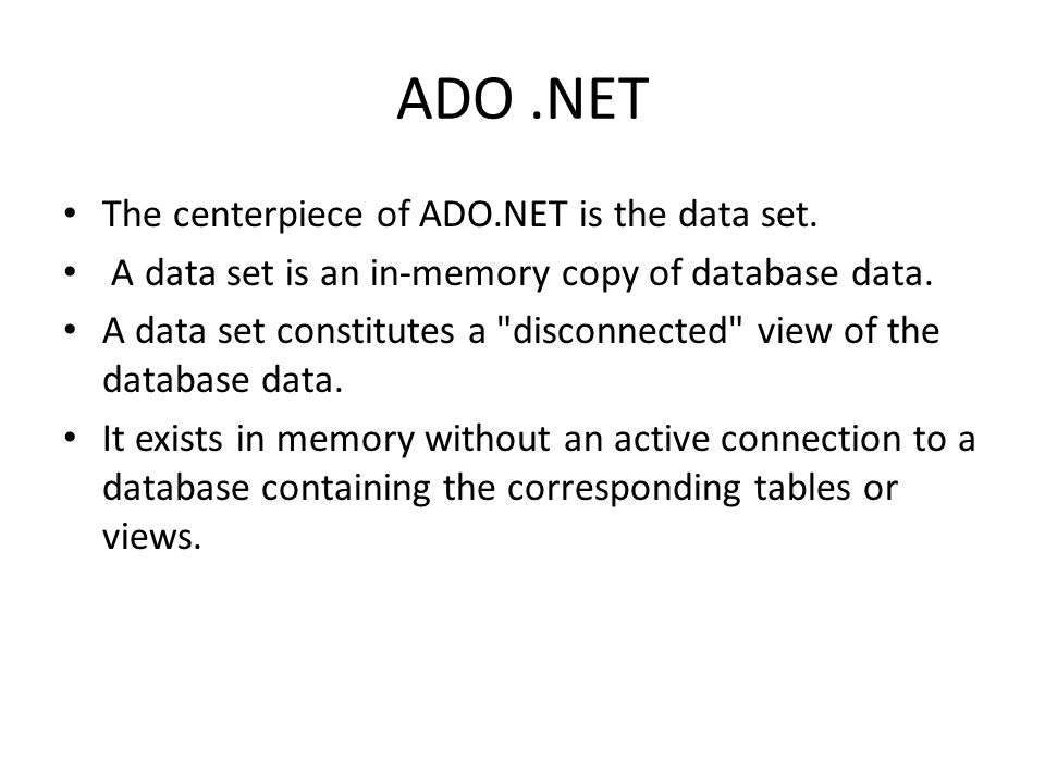 ADO.NET The centerpiece of ADO.NET is the data set.