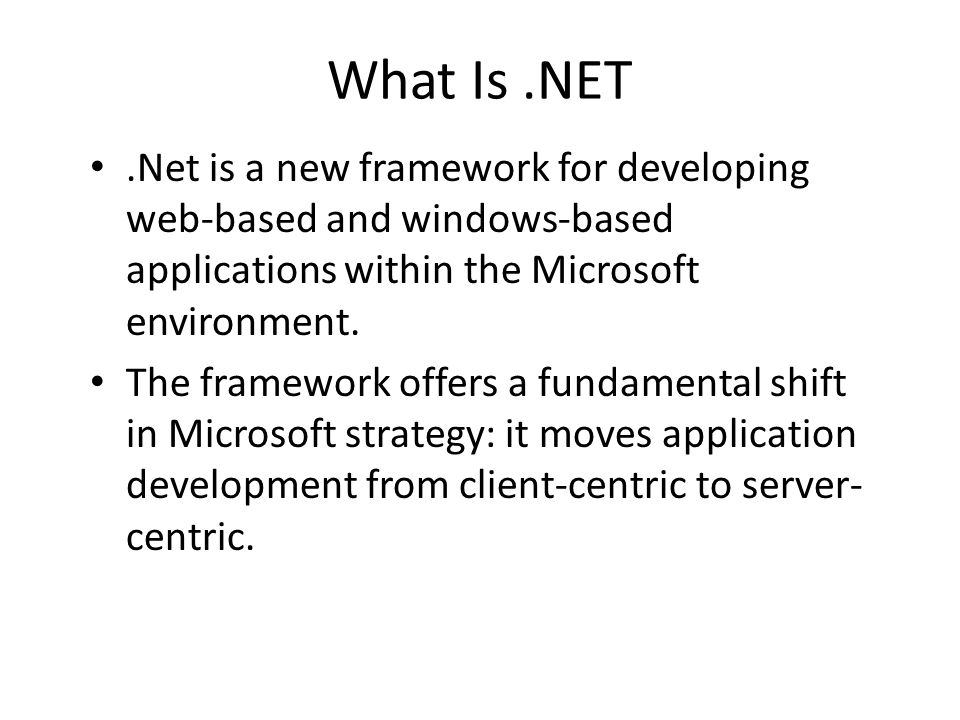 What Is.NET.Net is a new framework for developing web-based and windows-based applications within the Microsoft environment.