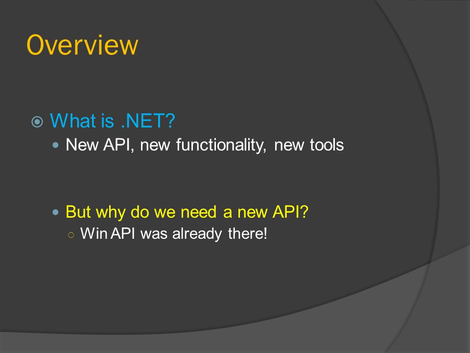 Overview  What is.NET. New API, new functionality, new tools But why do we need a new API.
