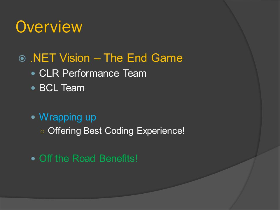 Overview .NET Vision – The End Game CLR Performance Team BCL Team Wrapping up ○ Offering Best Coding Experience.