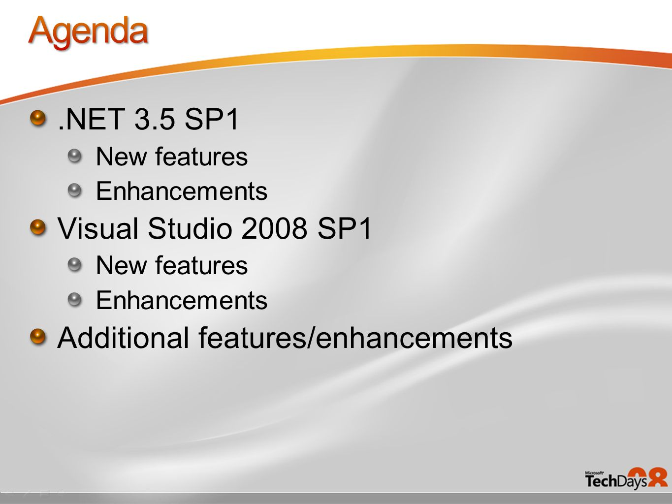 .NET 3.5 SP1 New features Enhancements Visual Studio 2008 SP1 New features Enhancements Additional features/enhancements
