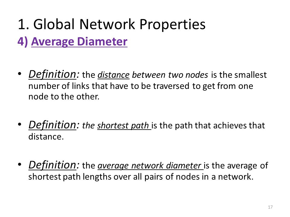 17 Definition: the distance between two nodes is the smallest number of links that have to be traversed to get from one node to the other. Definition: