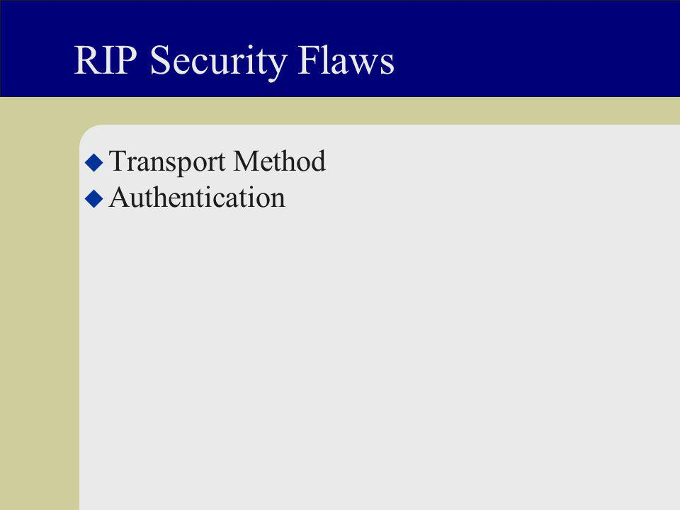 RIP Security Flaws u Transport Method u Authentication