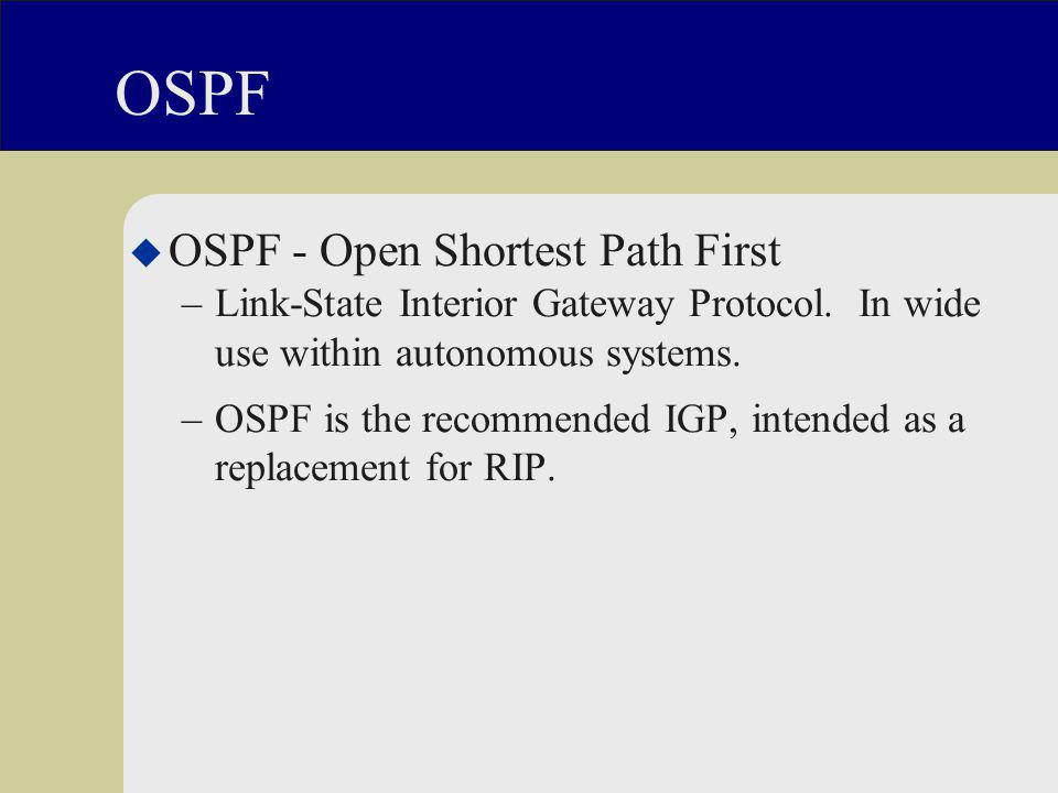 OSPF u OSPF - Open Shortest Path First –Link-State Interior Gateway Protocol.