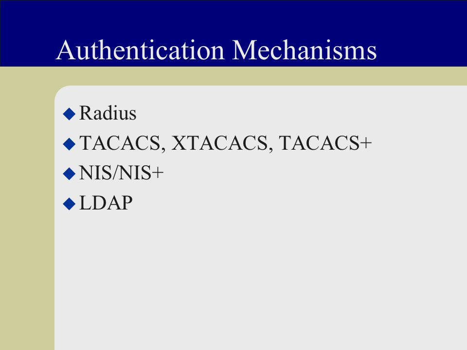Authentication Mechanisms u Radius u TACACS, XTACACS, TACACS+ u NIS/NIS+ u LDAP