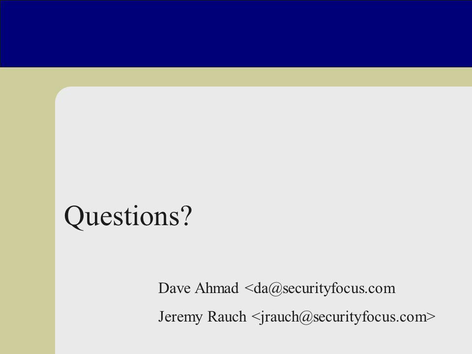 Questions Dave Ahmad <da@securityfocus.com Jeremy Rauch