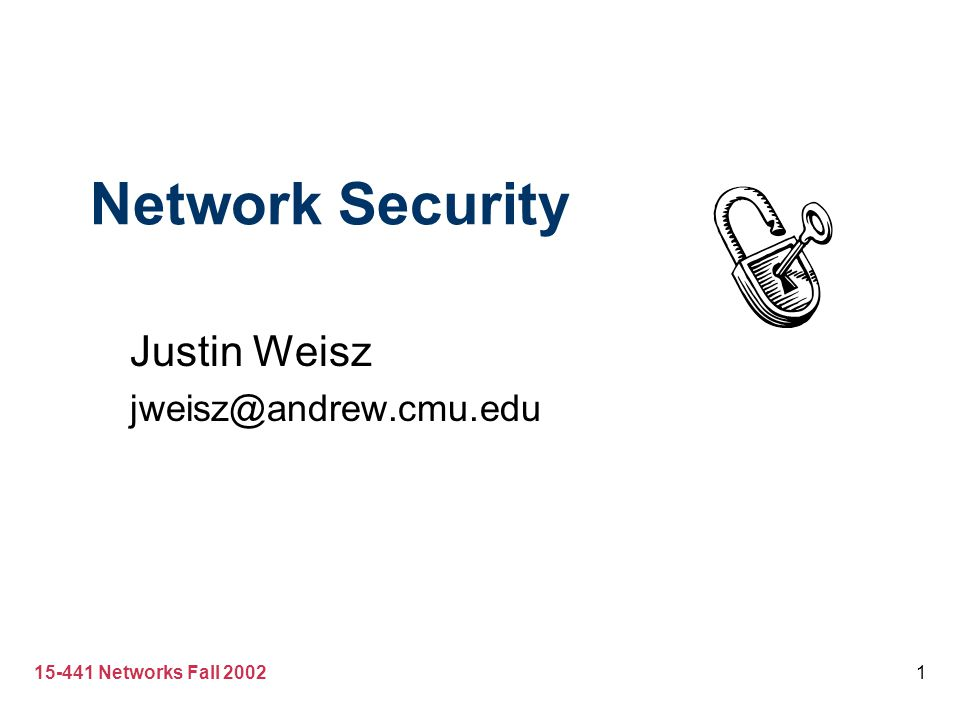 15-441 Networks Fall 20021 Network Security Justin Weisz jweisz@andrew.cmu.edu