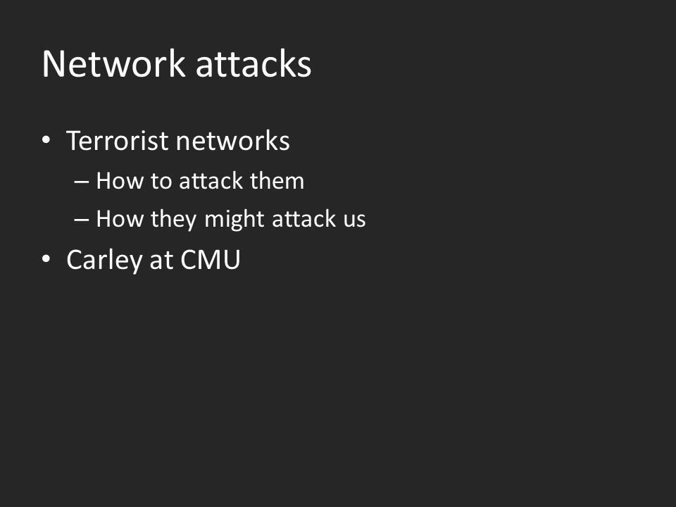 Network attacks Terrorist networks – How to attack them – How they might attack us Carley at CMU