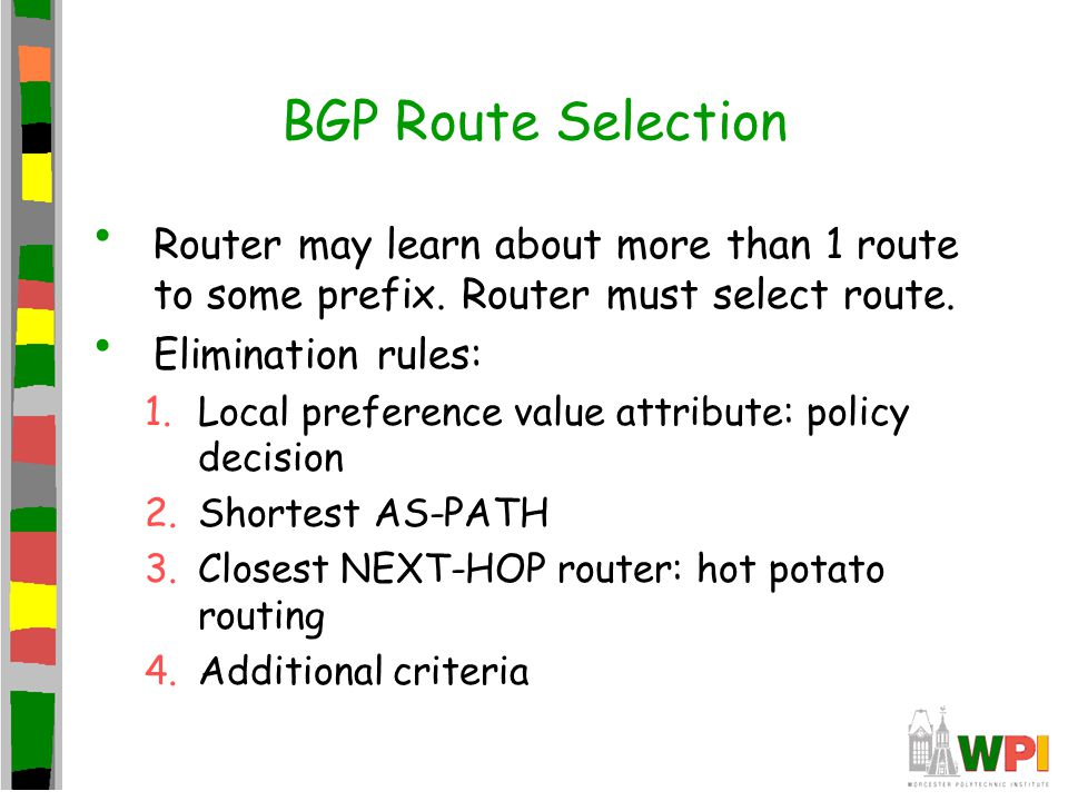 BGP Route Selection Router may learn about more than 1 route to some prefix.