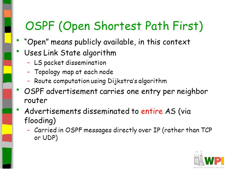 """OSPF (Open Shortest Path First) """"Open"""" means publicly available, in this context Uses Link State algorithm –LS packet dissemination –Topology map at e"""