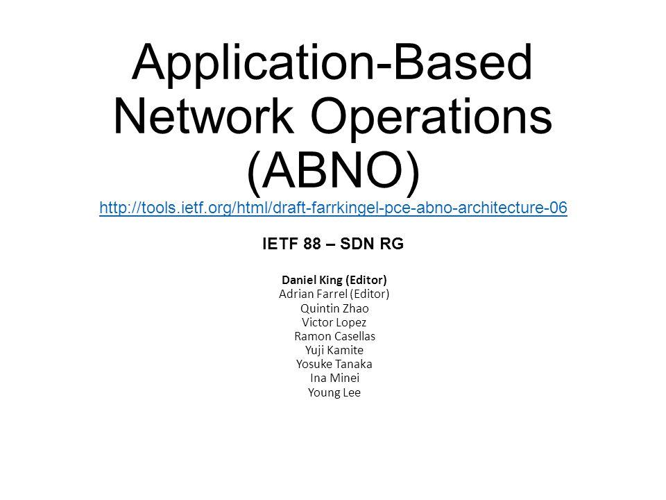 Application-Based Network Operations (ABNO) http://tools.ietf.org/html/draft-farrkingel-pce-abno-architecture-06 IETF 88 – SDN RG http://tools.ietf.or