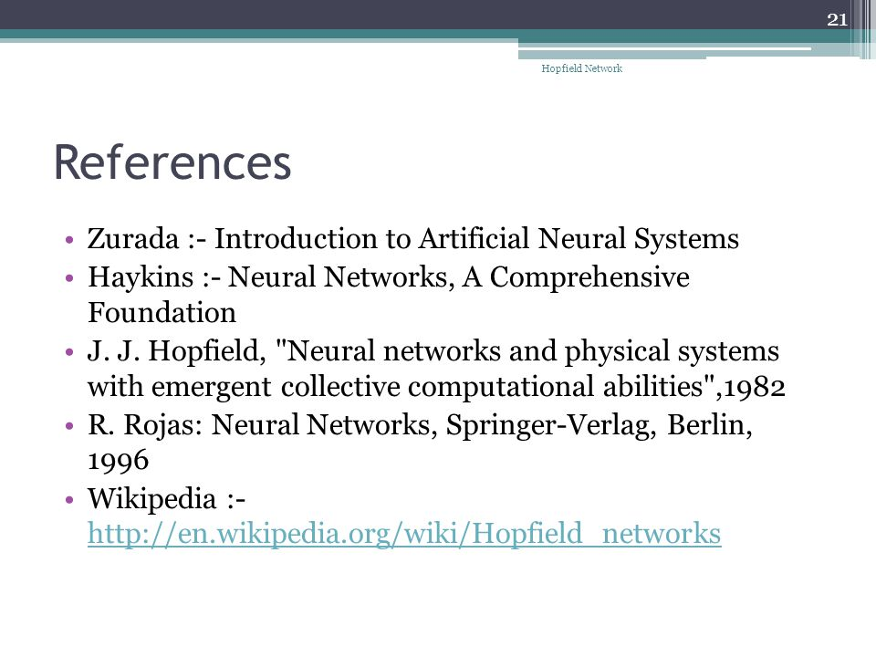 References Zurada :- Introduction to Artificial Neural Systems Haykins :- Neural Networks, A Comprehensive Foundation J.