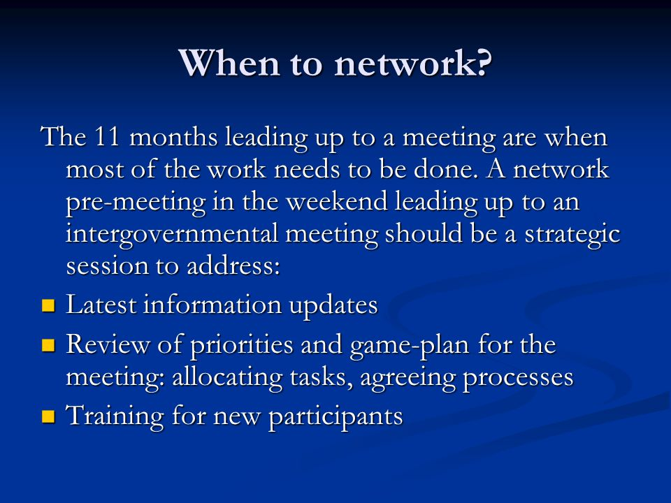 When to network. The 11 months leading up to a meeting are when most of the work needs to be done.