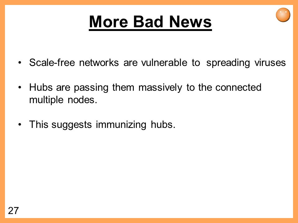 26 Internet Vulnerability Scale-free networks such as Internet are vulnerable to attacks.