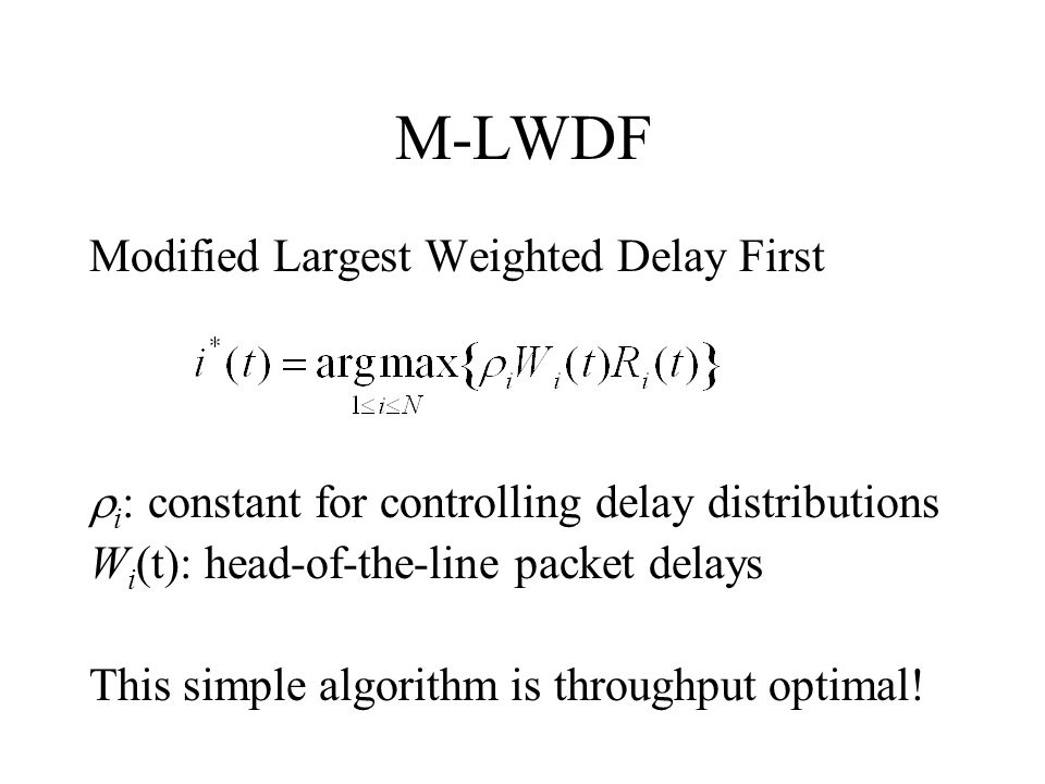 M-LWDF Modified Largest Weighted Delay First  i : constant for controlling delay distributions W i (t): head-of-the-line packet delays This simple al