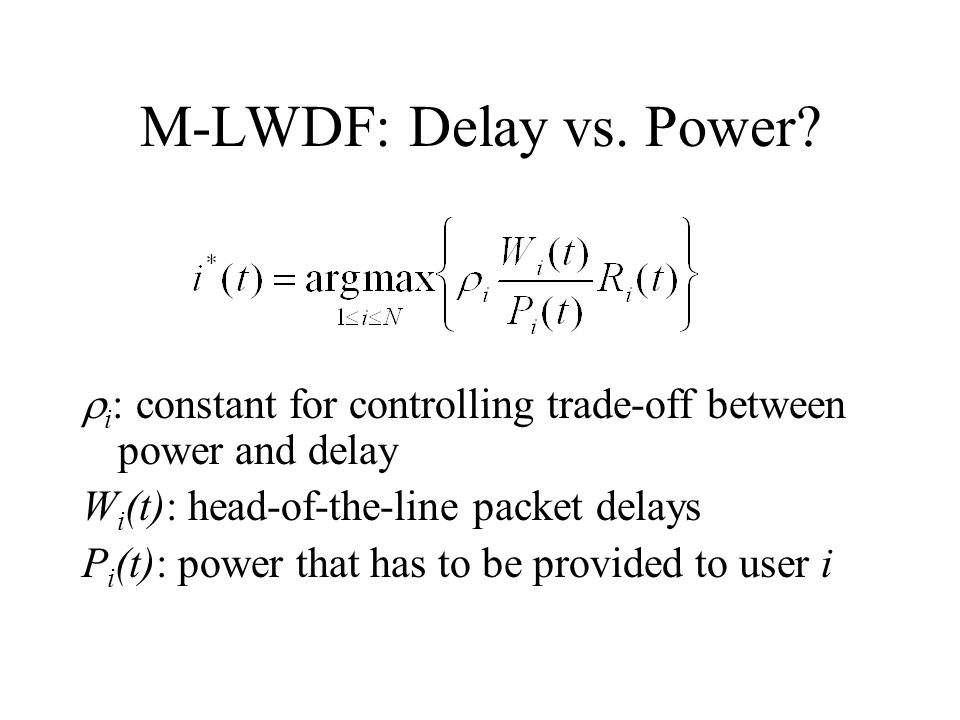 M-LWDF: Delay vs. Power?  i : constant for controlling trade-off between power and delay W i (t): head-of-the-line packet delays P i (t): power that