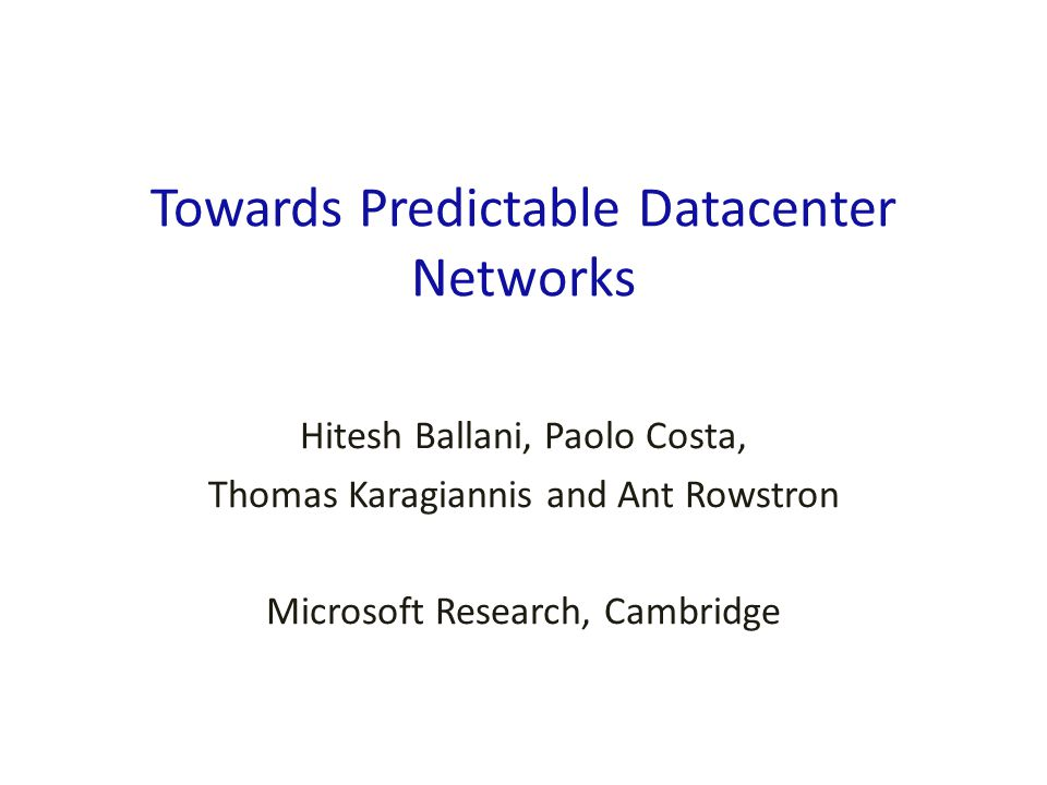 This talk is about … Guaranteeing network performance for tenants in multi-tenant datacenters Multi-tenant datacenters ► Datacenters with multiple (possibly competing) tenants ► Private datacenters ► Run by organizations like Facebook, Intel, etc.
