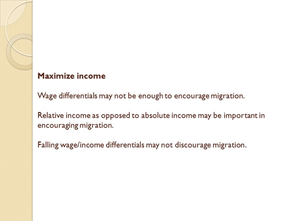 Maximize income Wage differentials may not be enough to encourage migration.