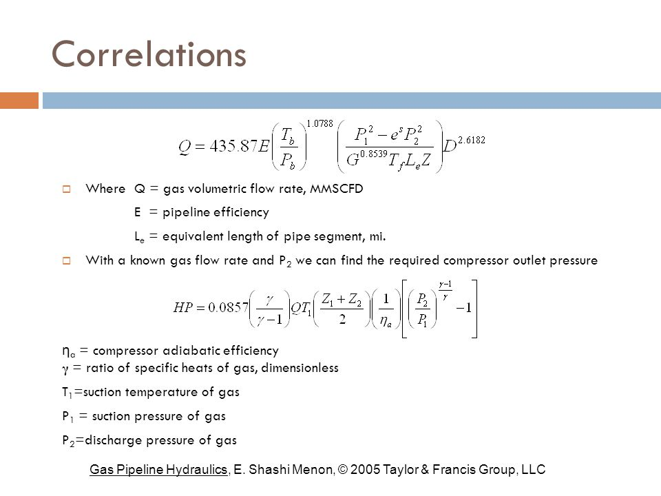Correlations  Where Q = gas volumetric flow rate, MMSCFD E = pipeline efficiency L e = equivalent length of pipe segment, mi.