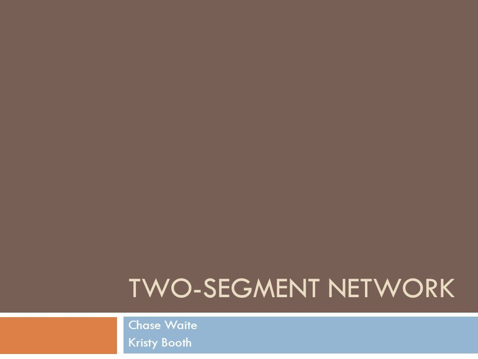 TWO-SEGMENT NETWORK Chase Waite Kristy Booth