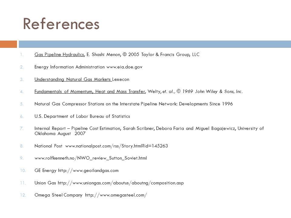References 1. Gas Pipeline Hydraulics, E. Shashi Menon, © 2005 Taylor & Francis Group, LLC 2.