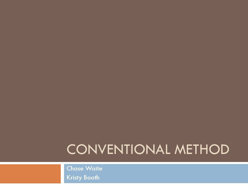 CONVENTIONAL METHOD Chase Waite Kristy Booth