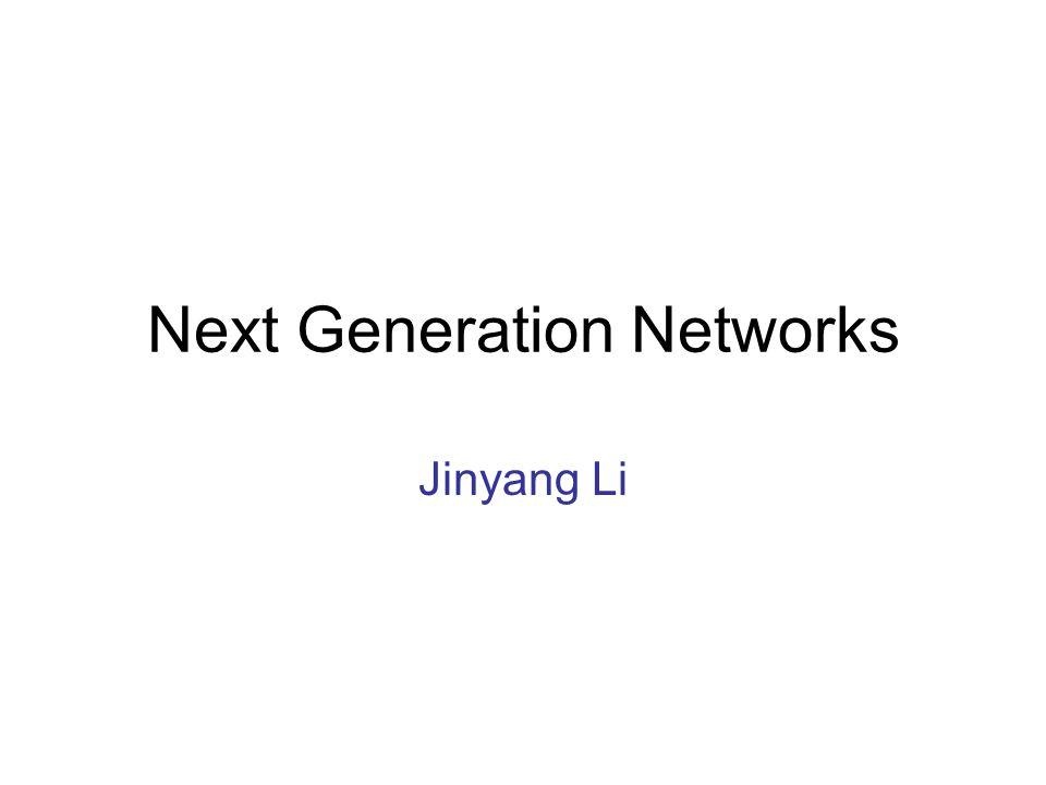 Next Generation Networks Jinyang Li