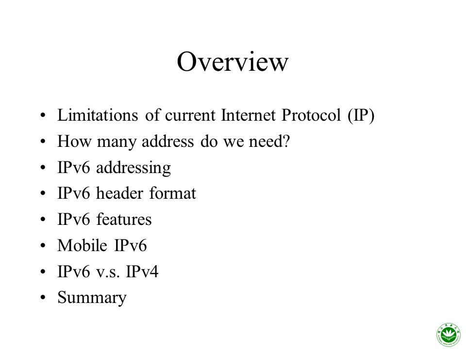 Overview Limitations of current Internet Protocol (IP) How many address do we need.