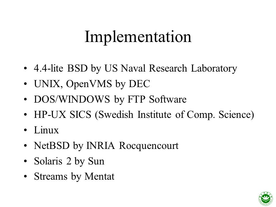 Implementation 4.4-lite BSD by US Naval Research Laboratory UNIX, OpenVMS by DEC DOS/WINDOWS by FTP Software HP-UX SICS (Swedish Institute of Comp.
