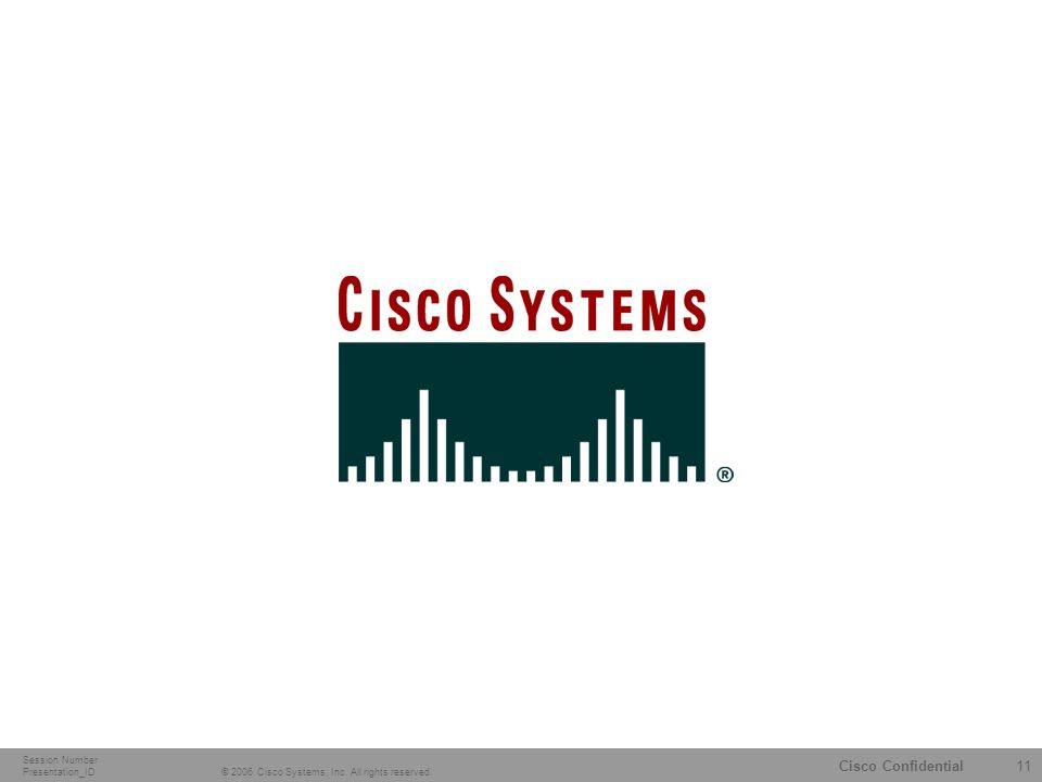 11 © 2006 Cisco Systems, Inc. All rights reserved.