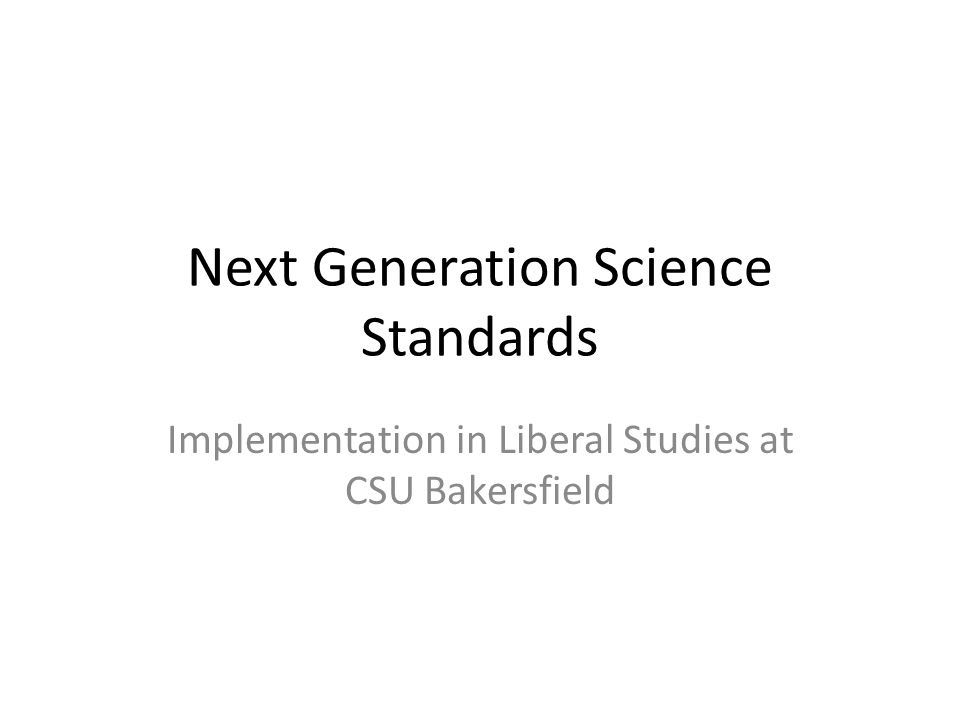 Next Generation Science Standards Implementation in Liberal Studies at CSU Bakersfield