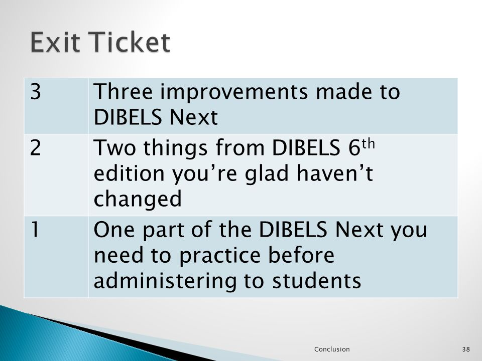 3Three improvements made to DIBELS Next 2Two things from DIBELS 6 th edition you're glad haven't changed 1One part of the DIBELS Next you need to prac