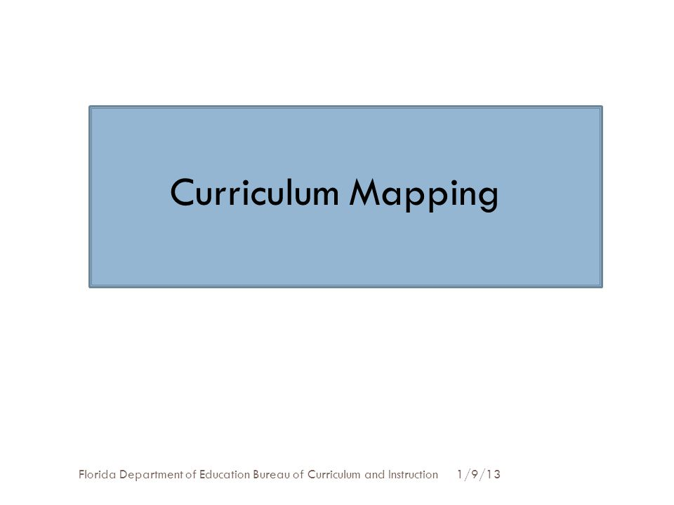 1/9/13Florida Department of Education Bureau of Curriculum and Instruction Curriculum Mapping