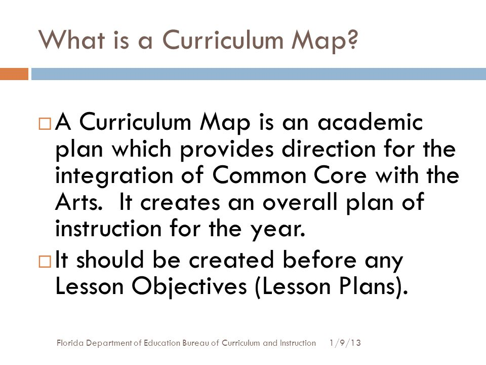 What is a Curriculum Map?  A Curriculum Map is an academic plan which provides direction for the integration of Common Core with the Arts. It creates