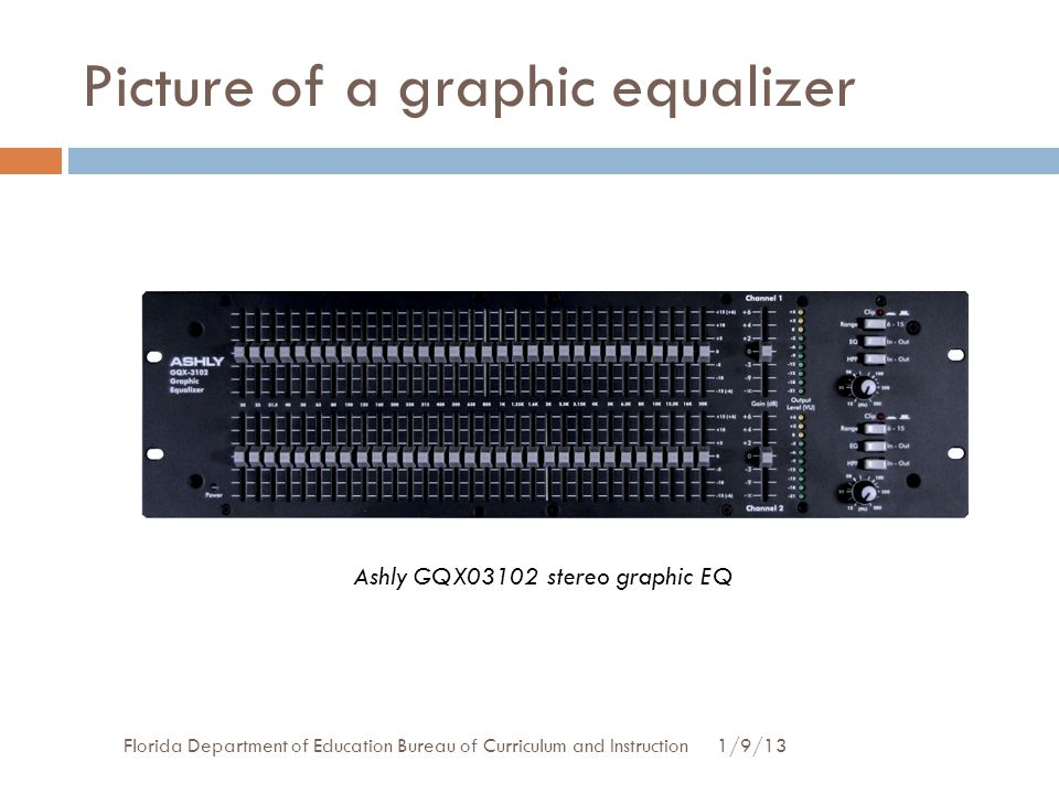 Picture of a graphic equalizer 1/9/13Florida Department of Education Bureau of Curriculum and Instruction Ashly GQX03102 stereo graphic EQ