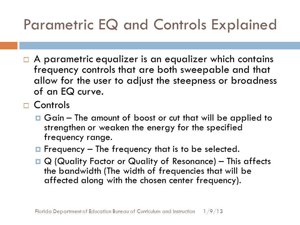 Parametric EQ and Controls Explained 1/9/13Florida Department of Education Bureau of Curriculum and Instruction  A parametric equalizer is an equaliz