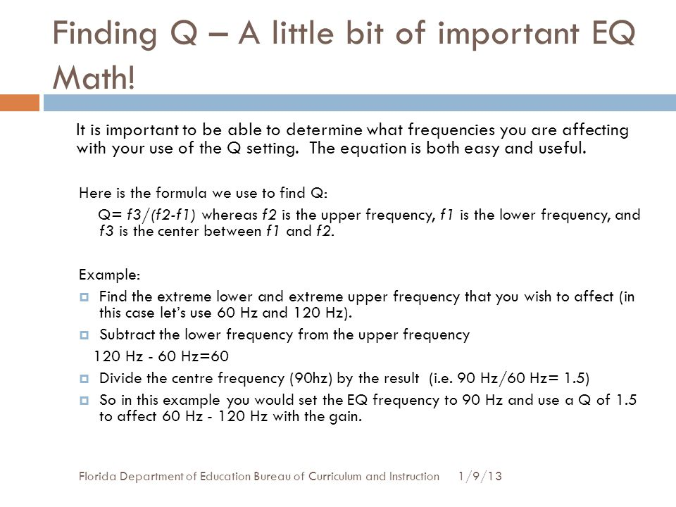 Finding Q – A little bit of important EQ Math! 1/9/13Florida Department of Education Bureau of Curriculum and Instruction It is important to be able t