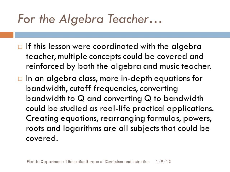 For the Algebra Teacher… 1/9/13Florida Department of Education Bureau of Curriculum and Instruction  If this lesson were coordinated with the algebra