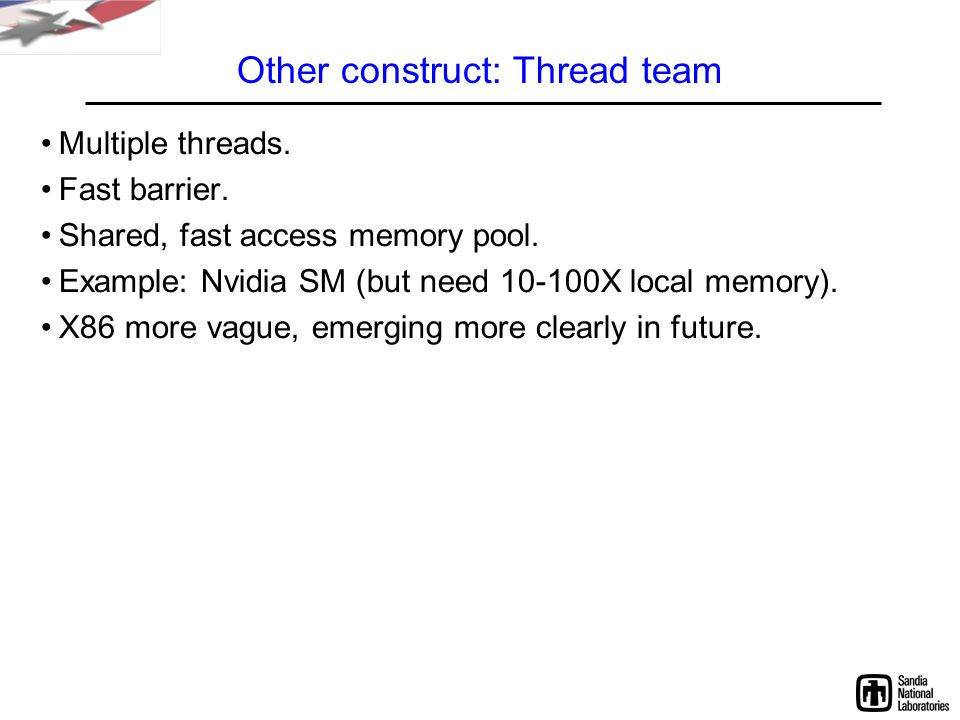 Other construct: Thread team Multiple threads. Fast barrier.