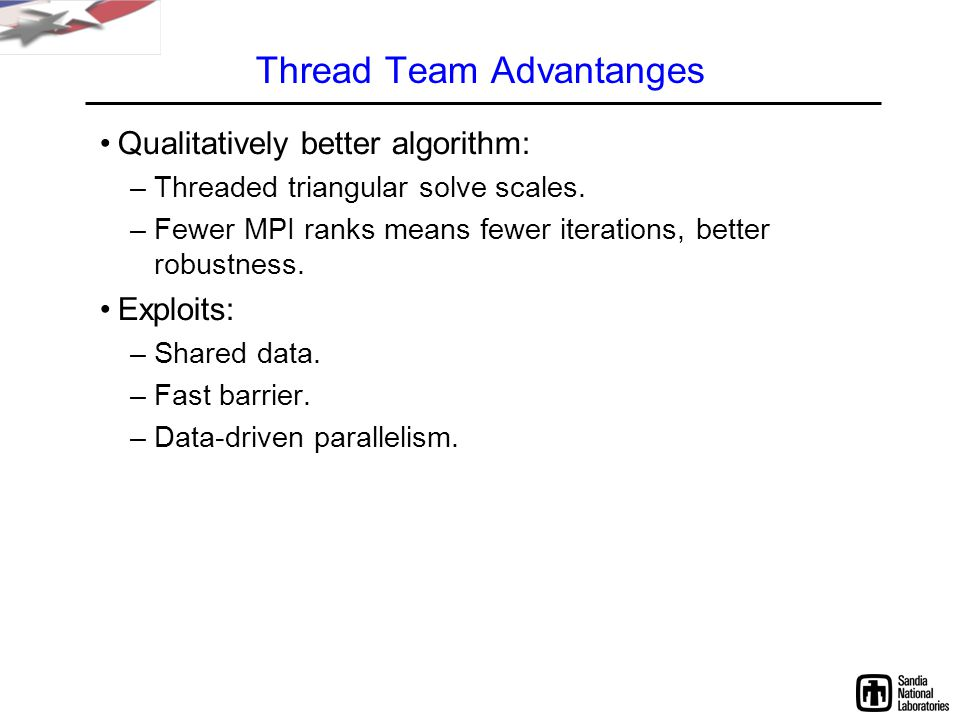 Thread Team Advantanges Qualitatively better algorithm: –Threaded triangular solve scales.