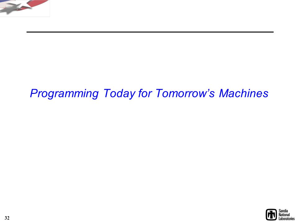 Programming Today for Tomorrow's Machines 32