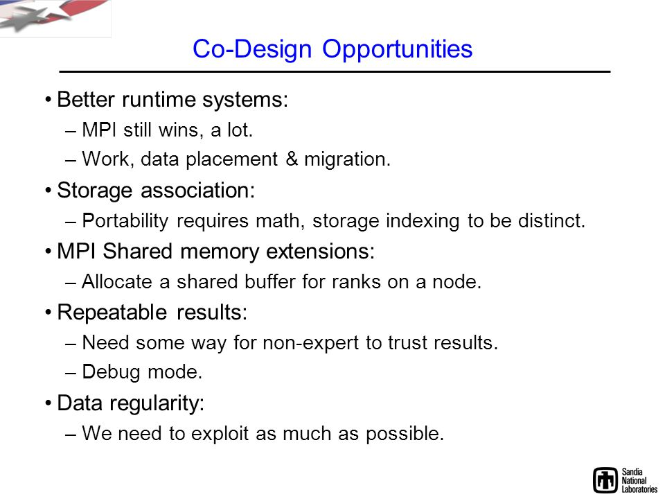 Co-Design Opportunities Better runtime systems: –MPI still wins, a lot.