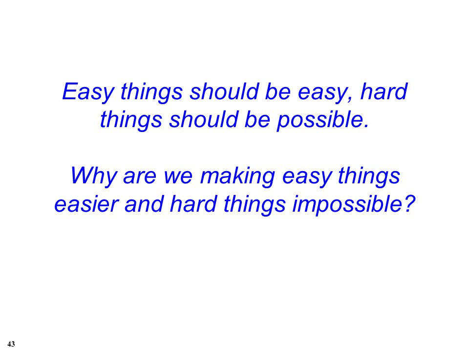Easy things should be easy, hard things should be possible.