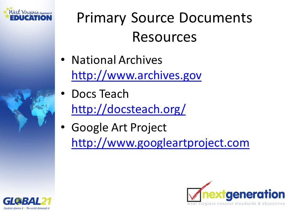 Primary Source Documents Resources National Archives http://www.archives.gov http://www.archives.gov Docs Teach http://docsteach.org/ http://docsteach.org/ Google Art Project http://www.googleartproject.com http://www.googleartproject.com