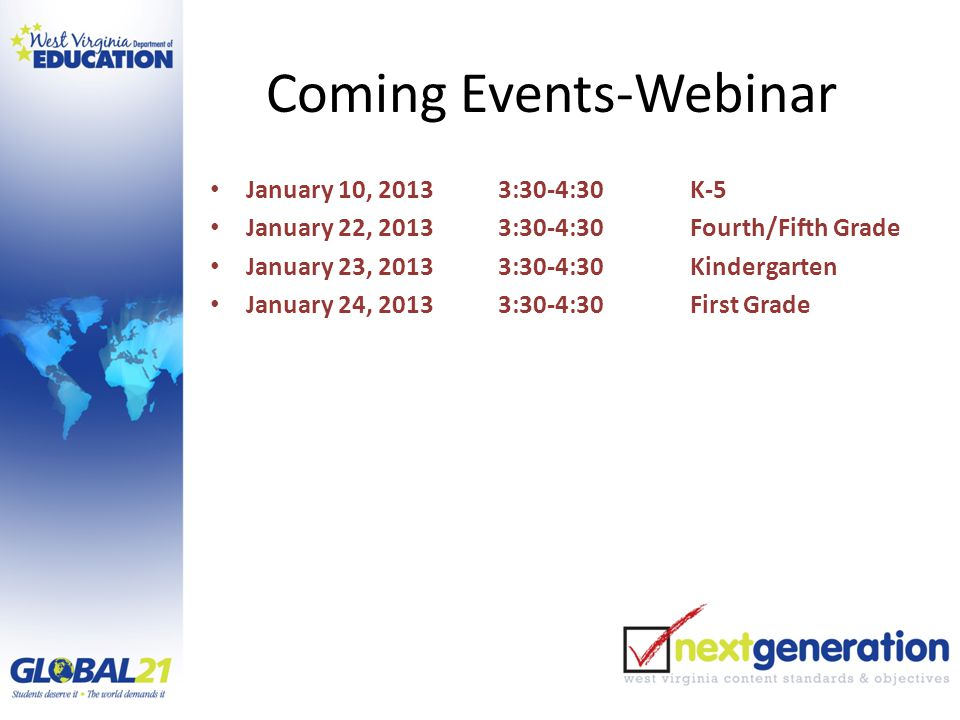 Coming Events-Webinar January 10, 20133:30-4:30K-5 January 22, 20133:30-4:30Fourth/Fifth Grade January 23, 20133:30-4:30Kindergarten January 24, 20133:30-4:30First Grade