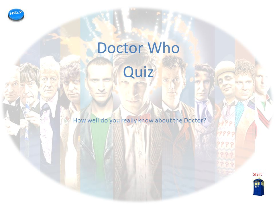 My quiz template Doctor Who Quiz Start How well do you really know about the Doctor