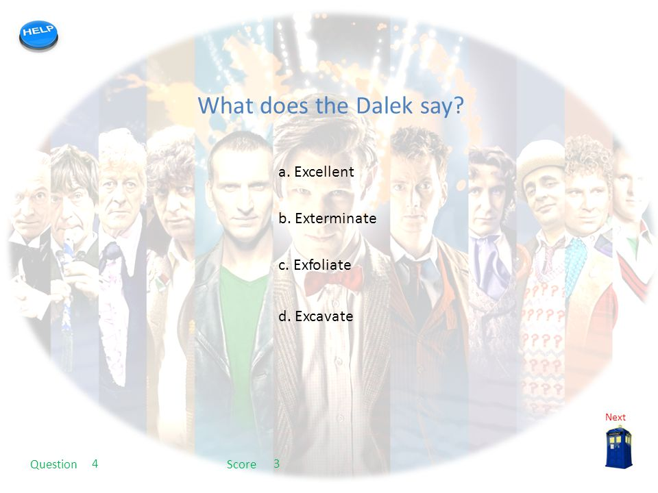 My quiz template What does the Dalek say. a. Excellent c.