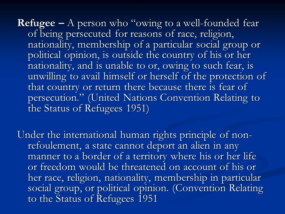 """Refugee – A person who """"owing to a well-founded fear of being persecuted for reasons of race, religion, nationality, membership of a particular social"""